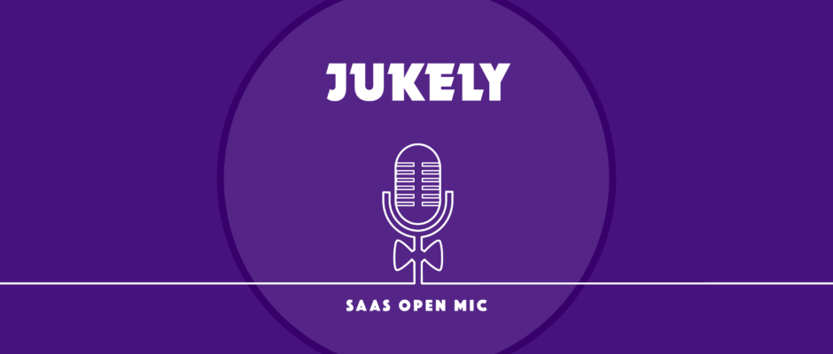 SaaS Open Mic - Jukely