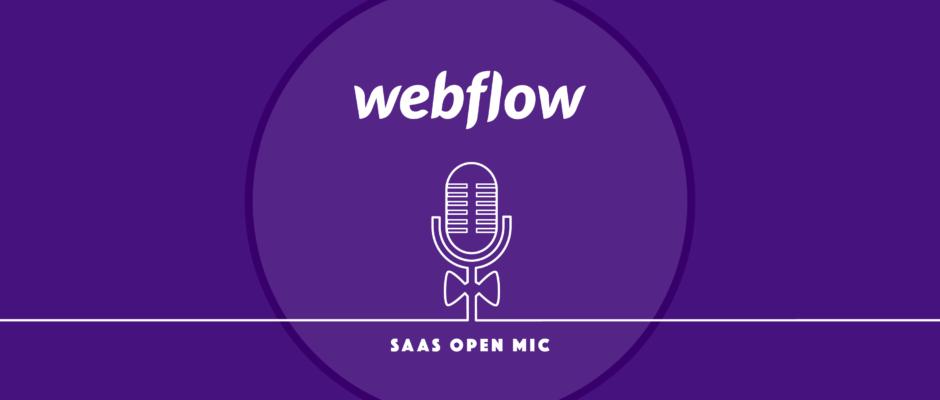 SaaS Open Mic: Webflow